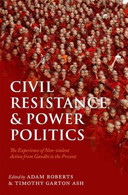 Civil Resistance and Power Politics By Roberts, Adam (EDT)/ Garton Ash, Timothy (EDT)