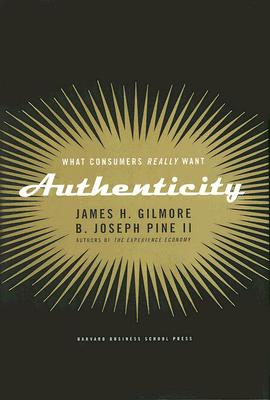 Authenticity By Gilmore, James H./ Pine, B. Joseph, II